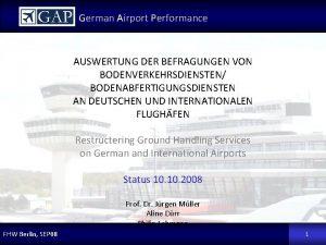 German Airport Performance AUSWERTUNG DER BEFRAGUNGEN VON BODENVERKEHRSDIENSTEN