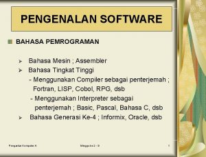 PENGENALAN SOFTWARE BAHASA PEMROGRAMAN Bahasa Mesin Assembler Bahasa