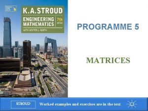 Programme 5 Matrices PROGRAMME 5 MATRICES STROUD Worked