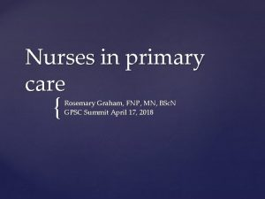 Nurses in primary care Rosemary Graham FNP MN