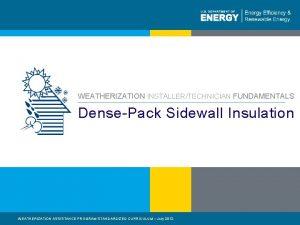 WEATHERIZATION INSTALLERTECHNICIAN FUNDAMENTALS DensePack Sidewall Insulation WEATHERIZATION ASSISTANCE