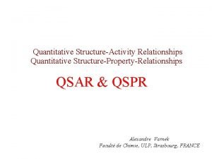 Quantitative StructureActivity Relationships Quantitative StructurePropertyRelationships QSAR QSPR Alexandre