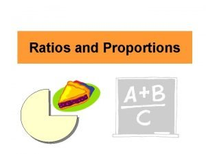 Ratios and Proportions Outline Ratios What is a