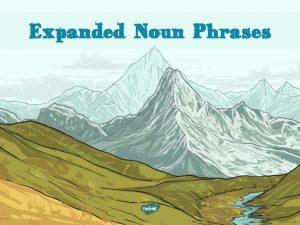Expanded Noun Phrases Expand a simple noun phrase