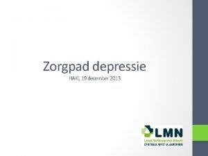 Zorgpad depressie HAKI 19 december 2013 Inhoud 1