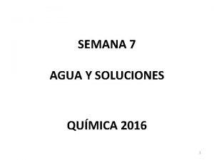 SEMANA 7 AGUA Y SOLUCIONES QUMICA 2016 1