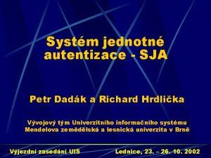 Systm jednotn autentizace SJA Petr Dadk a Richard