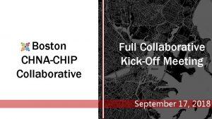 Boston CHNACHIP Collaborative Full Collaborative KickOff Meeting September