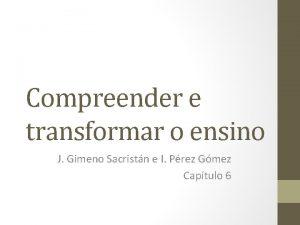 Compreender e transformar o ensino J Gimeno Sacristn