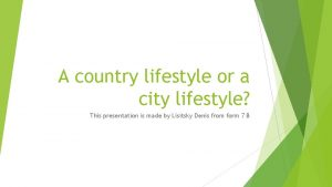 A country lifestyle or a city lifestyle This