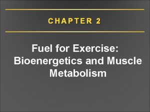 CHAPTER 2 Fuel for Exercise Bioenergetics and Muscle