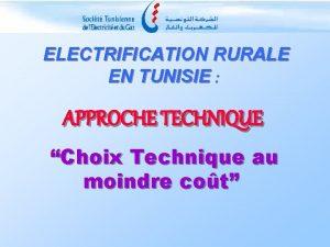 ELECTRIFICATION RURALE EN TUNISIE APPROCHE TECHNIQUE Choix Technique