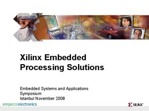 Xilinx Embedded Processing Solutions Embedded Systems and Applications