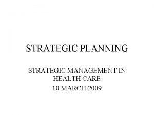 STRATEGIC PLANNING STRATEGIC MANAGEMENT IN HEALTH CARE 10