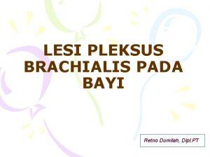 LESI PLEKSUS BRACHIALIS PADA BAYI Retno Dumilah Dipl