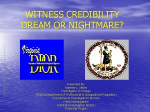 WITNESS CREDIBILITY DREAM OR NIGHTMARE Presented By Earnest
