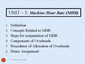 UNIT 3 Machine Hour Rate MHR 1 Definition