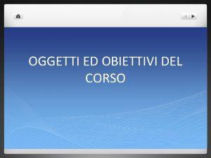 OGGETTI ED OBIETTIVI DEL CORSO I TESTI l