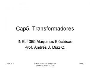 Cap 5 Transformadores INEL 4085 Mquinas Elctricas Prof