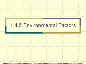 1 4 5 Environmental Factors Environmental factors that