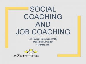 SOCIAL COACHING AND JOB COACHING SLIP Winter Conference