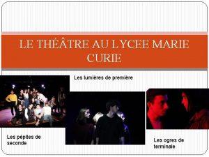 LE TH TRE AU LYCEE MARIE CURIE Les