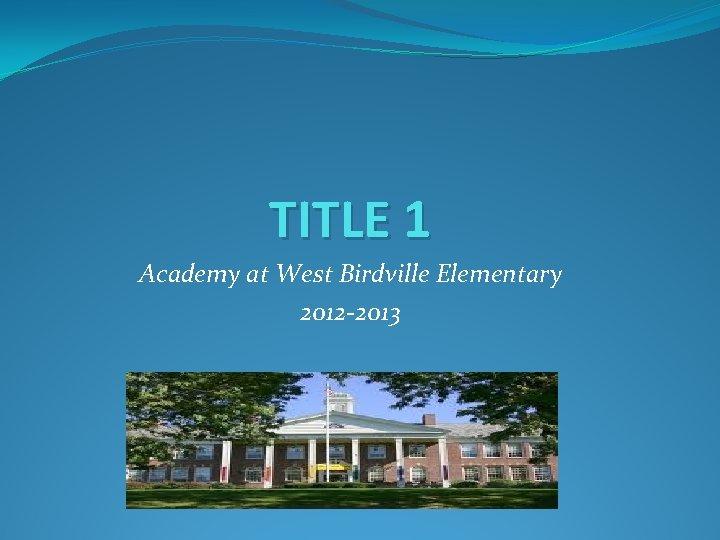 TITLE 1 Academy at West Birdville Elementary 2012