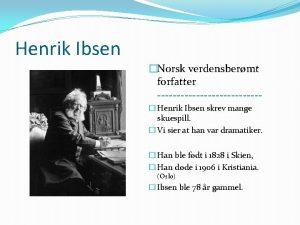 Henrik Ibsen Norsk verdensbermt forfatter Henrik Ibsen skrev