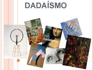 DADASMO El arte del siglo XX se caracteriza