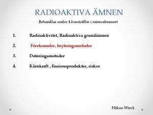 RADIOAKTIVA MNEN Behandlas under 4 kurstrffar i mineralmuseet