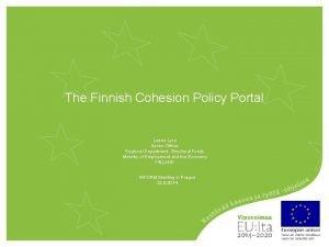 The Finnish Cohesion Policy Portal Leena Lyra Senior