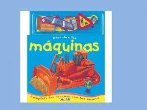 LAS MQUINAS 1 Las mquinas y sus usos