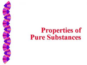Properties of Pure Substances Pure Substance w A