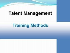 Talent Management Training Methods Talent Management Matching Methods