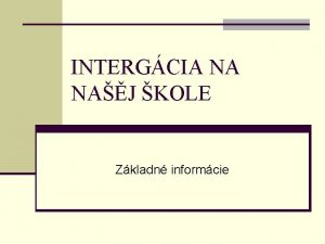INTERGCIA NA NAJ KOLE Zkladn informcie n iak