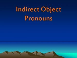 Indirect Object Pronouns Indirect Object Pronouns Indirect object