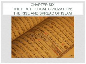 CHAPTER SIX THE FIRST GLOBAL CIVILIZATION THE RISE