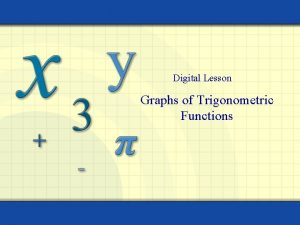 Digital Lesson Graphs of Trigonometric Functions Properties of