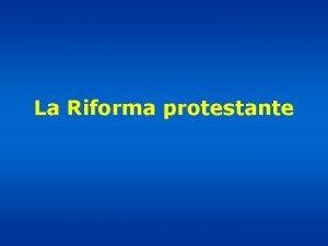 La Riforma protestante I problemi della chiesa sin
