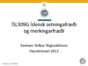 SL 309 G slensk setningafri og merkingarfri Kennari