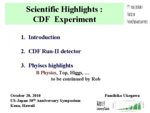 Scientific Highlights CDF Experiment 1 Introduction 2 CDF