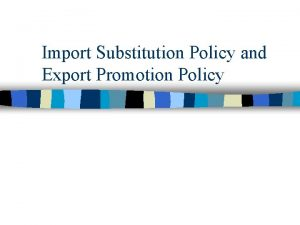 Import Substitution Policy and Export Promotion Policy Export