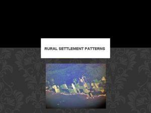 RURAL SETTLEMENT PATTERNS THREE SETTLEMENT PATTERNS IN CANADA