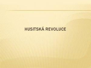 HUSITSK REVOLUCE OTZKY K OPAKOVN Pro crkev stle