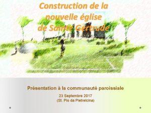 Construction de la nouvelle glise de Sainte Gertrude