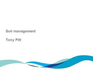 Soil management Tony Pitt Six years of soil