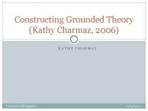 Constructing Grounded Theory Kathy Charmaz 2006 1 KATHY
