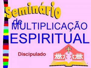 de MULTIPLICAO ESPIRITUAL Discipulado 1 Discipulado n n