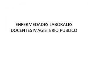 ENFERMEDADES LABORALES DOCENTES MAGISTERIO PUBLICO 1 1 1