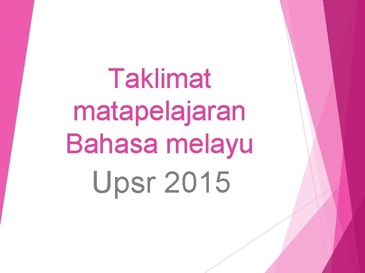 Taklimat matapelajaran Bahasa melayu Upsr 2015 KERTAS BAHASA